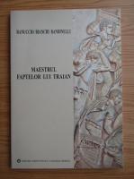 Ranuccio Bianchi Bandinelli - Maestrul faptelor lui Traian