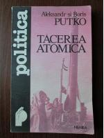 Anticariat: Aleksandr si Boris Putko - Tacerea atomica