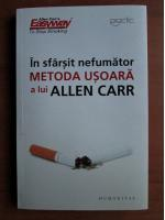 Anticariat: Allen Carr - In sfarsit, nefumator. Metoda usoara