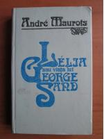 Anticariat: Andre Maurois - Lelia sau viata lui George Sand