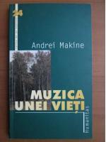 Anticariat: Andrei Makine - Muzica unei vieti