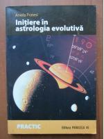 Anticariat: Aniela Pratesi - Initiere in astrologia evolutiva