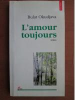 Anticariat: Bulat Okudjava - L`amour toujours
