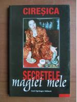 Anticariat: Ciresica - Secretele magiei mele