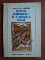Anticariat: Constantin C. Giurescu - Probleme controversate in istoriografia romana
