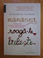 Elizabeth Gilbert - Mananca, roaga-te, iubeste
