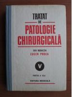 Anticariat: Eugen Proca - Tratat de patologie chirurgicala (vol 5 - partea 3: Patologie chirurgicala toracica)