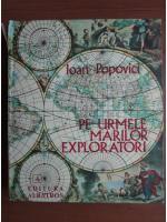 Anticariat: Ioan Popovici - Pe urmele marilor exploratori