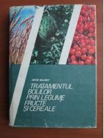 Anticariat: Jean Valnet - Tratamentul bolilor prin legume, fructe si cereale