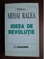 Anticariat: Mihai Ralea - Ideea de revolutie