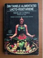 Nicolae Catrina - Din tainele alimentatiei lacto-vegetariene