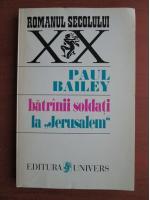 Anticariat: Paul Bailey - Batranii soldati la Jerusalem