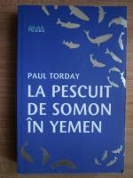 Anticariat: Paul Torday - La pescuit de somon in Yemen