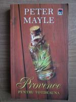 Peter Mayle - Provence pentru totdeauna