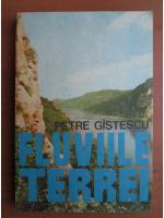 Petre Gistescu - Fluviile terrei