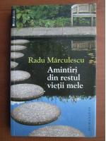 Anticariat: Radu Marculescu - Amintiri din restul vietii mele