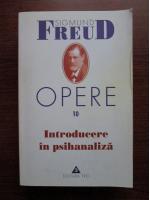 Sigmund Freud - Opere, volumul 10. Introducere in psihanaliza
