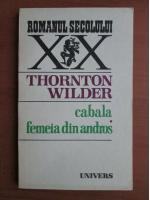 Anticariat: Thornton Wilder - Cabala. Femeia din Andros