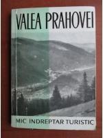 Anticariat: Valea Prahovei. Mic indreptar turistic