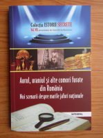 Anticariat: Aurul, uraniul si alte comori furate din Romania. Noi scenarii despre marile jafuri nationale