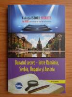 Anticariat: Banatul secret. Intre Romania, Serbia, Ungaria si Austria