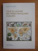 Anticariat: Bruno Fuligni - Tour du monde des terres francaises oubliees
