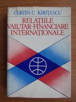 Anticariat: Costin C. Kiritescu - Relatiile valutar-financiare internationale