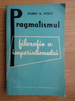 Harry K. Wells - Pragmatismul, filozofie a imperialismului