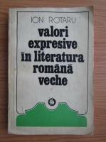 Ion Rotaru - Valori expresive in literatura romana veche (volumul 2)