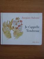 Jacques Salome - Je t'appelle Tendresse