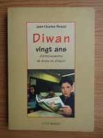 Anticariat: Jean-Charles Perazzi - Diwan. Vingt ans d'enthousiasme, de doute et d'espoir