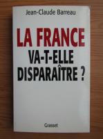 Anticariat: Jean-Claude Barreau - La France va-t-elle disparaitre?