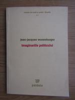 Jean-Jacques Wunenburger - Imaginariile politicului