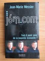 Anticariat: Jean-Marie Messier - J6M.Com. Faut-il avoir peur de la nouvelle economie?