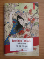 Junichiro Tanizaki - Moartea lui O-Tsuya
