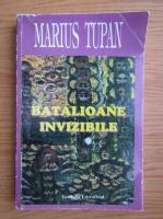 Anticariat: Marius Tupan - Batalioane invizibile