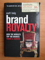 Matt Haig - Brand royalty. How the world's top 100 brands thrive and survive