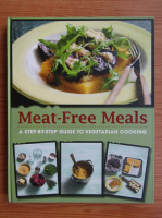 Meat-Free Meals. A step by step guide to vegetarian cooking