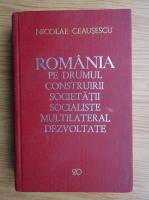 Nicolae Ceausescu - Romania pe drumul construirii societatii socialiste multilateral dezvoltate (volumul 20)