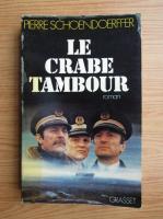 Anticariat: Pierre Schoendoerffer - Le crabe tambour