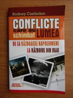 Anticariat: Rodney Castleden - Conflicte care au schimbat lumea. De la razboaiele napoleoniene la razboiul din Irak (volumul 2)