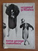 Anticariat: Toma George Maiorescu - Ucigasul si floarea
