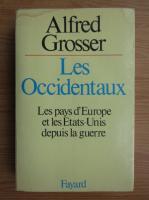 Anticariat: Alfred Grosser - Les Occidentaux. Les pays d'Europe et les Etats-Unis depuis la guerre