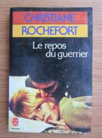 Anticariat: Christiane Rochefort - Le repos du guerrier