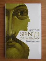 Anticariat: Ciprian Voicila - Sfintii de langa noi. Intre portrete si icoane