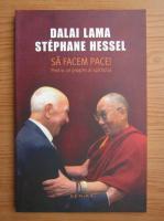 Anticariat: Dalai Lama, Stephane Hessel - Sa facem pace! Pentru un progres al spiritului