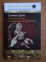 Dan Silviu Boerescu - Carmen Sylva. O artista pe tron, un monument de sensibilitate