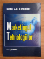 Anticariat: Dieter J. G. Schneider - Marketingul tehnologiilor