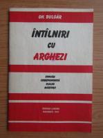 Gheorghe Bulgar - Intalniri cu Arghezi. Evocari, corespondente, dialog, marturii