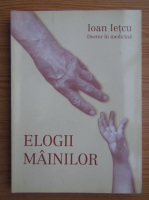 Anticariat: Ioan Ietcu - Elogii mainilor